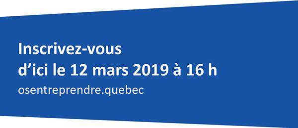 Date limite des inscriptions: 12 mars 2019 à 16h / www.osentreprendre.quebec